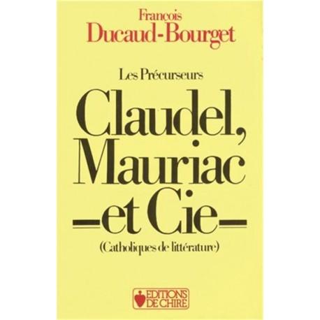 Les précurseurs : Claudel, Mauriac et Cie - François Ducaud-Bourget