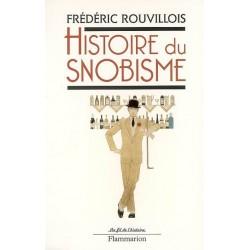 Histoire du Snobisme - Frédéric Rouvillois