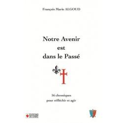 Notre avenir est dans le passé - François-Marie Algoud