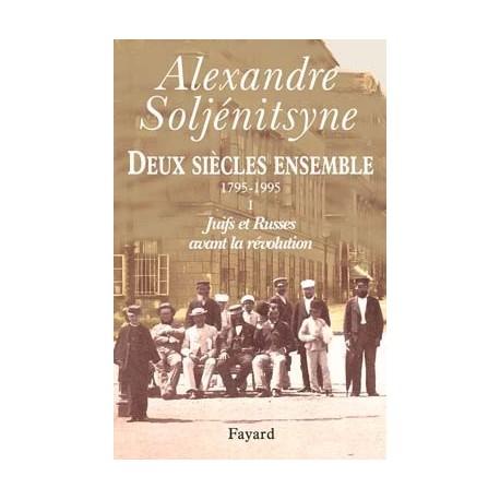 Deux siècles ensemble - tome I - Alexandre Soljénitsyne