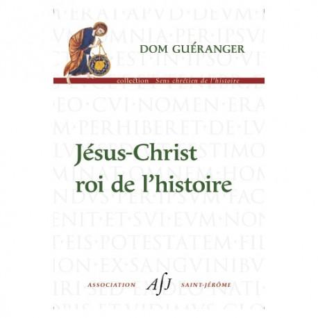 Jésus-Christ roi de l'histoire - Dom Guéranger