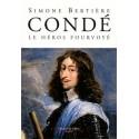 Condé, le héros fourvoyé - Simone Bertière