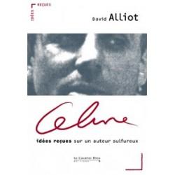 Céline, idées reçues sur un auteur sulfureux - David Alliot
