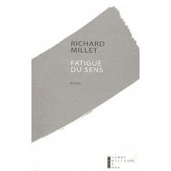 Fatigue du sens - Richard Millet