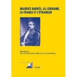 Maurice Barrès, la Lorraine, la France et l'étranger  - Collectif