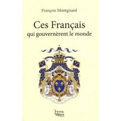 Ces Français qui gouvernèrent le monde - François Montgisard