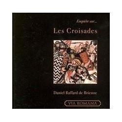 Enquête sur... les croisades - Daniel Raffard de Brienne